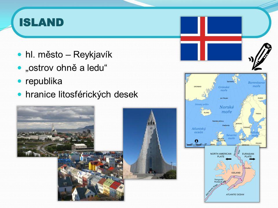 """ISLAND hl. město – Reykjavík """"ostrov ohně a ledu republika"""