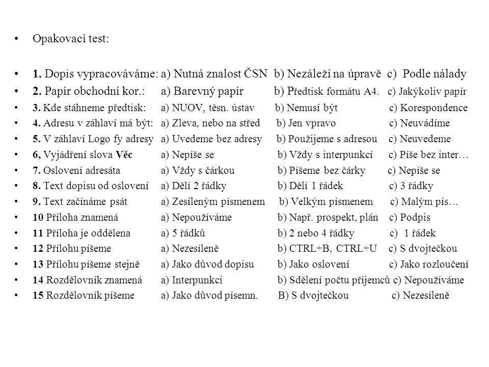 Opakovací test: 1. Dopis vypracováváme: a) Nutná znalost ČSN b) Nezáleží na úpravě c) Podle nálady.