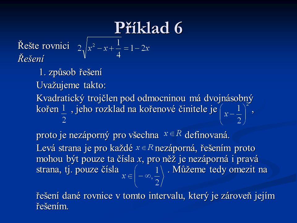 Příklad 6 Řešte rovnici Řešení 1. způsob řešení Uvažujeme takto:
