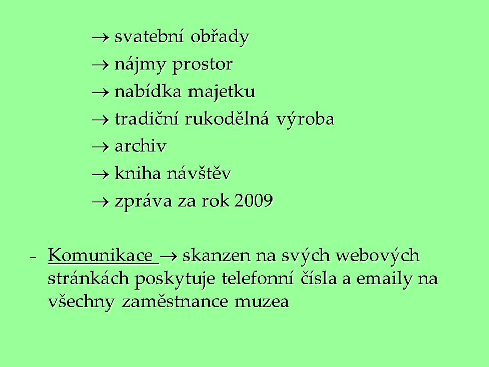  svatební obřady  nájmy prostor.  nabídka majetku.  tradiční rukodělná výroba.  archiv.  kniha návštěv.