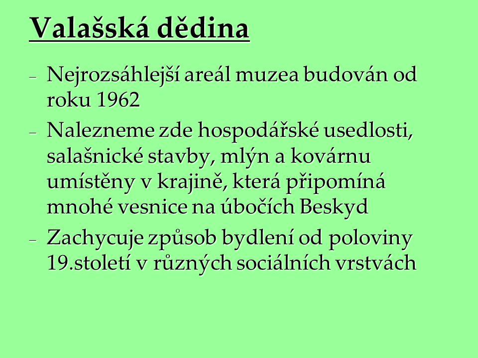Valašská dědina Nejrozsáhlejší areál muzea budován od roku 1962