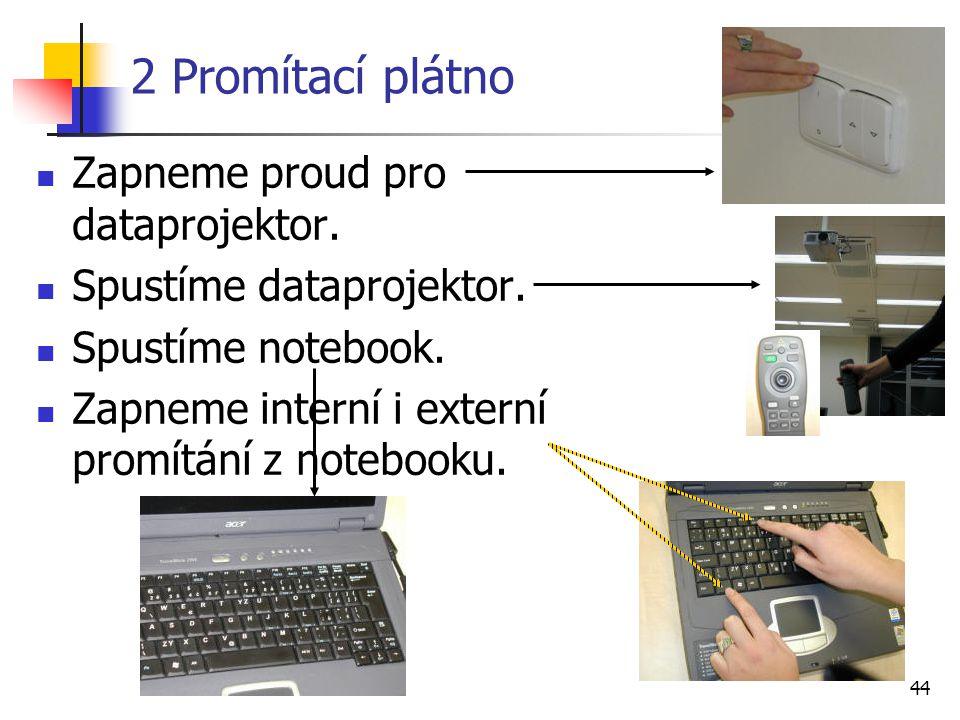 2 Promítací plátno Zapneme proud pro dataprojektor.