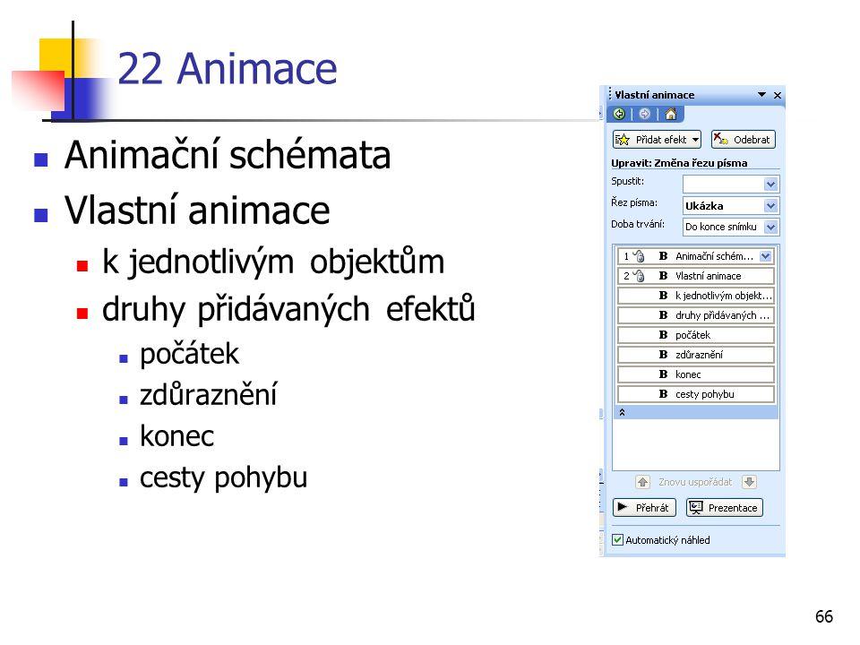 22 Animace Animační schémata Vlastní animace k jednotlivým objektům
