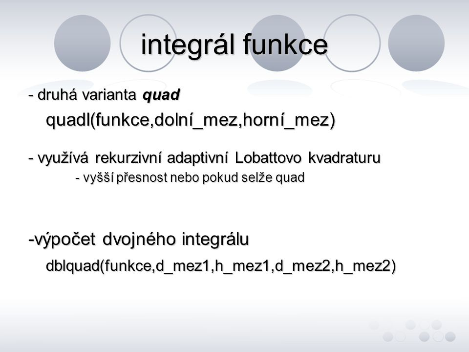 integrál funkce quadl(funkce,dolní_mez,horní_mez)
