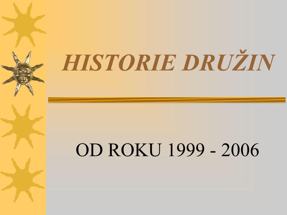 HISTORIE DRUŽIN OD ROKU 1999 - 2006
