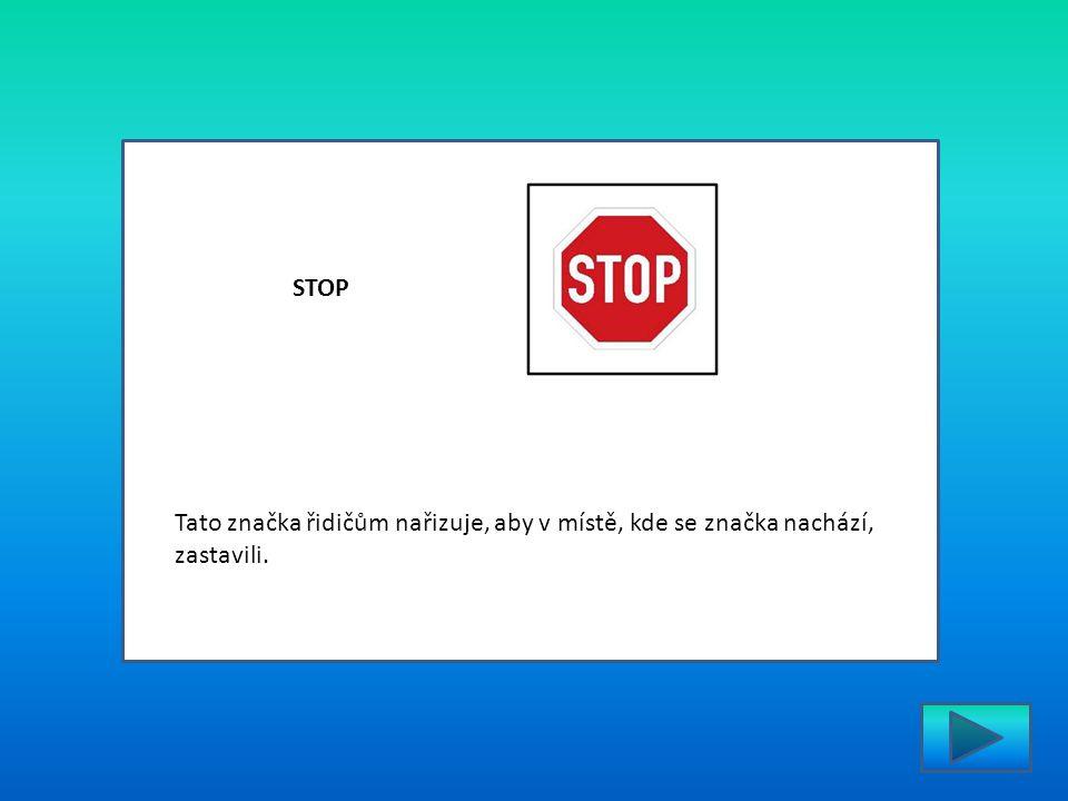 STOP Tato značka řidičům nařizuje, aby v místě, kde se značka nachází, zastavili.