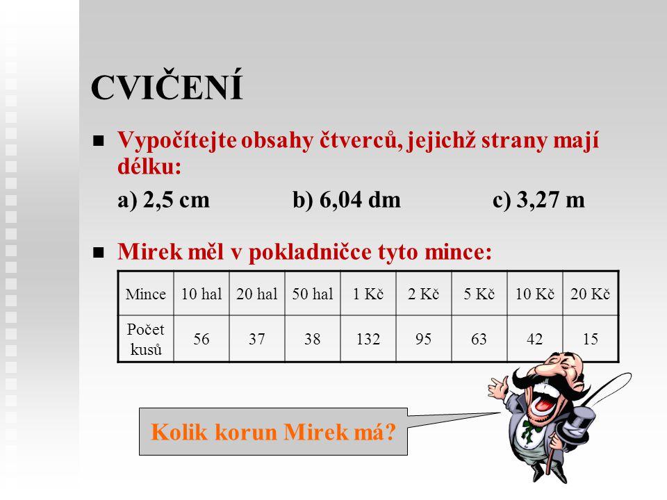 Cvičení a) 2,5 cm b) 6,04 dm c) 3,27 m Kolik korun Mirek má