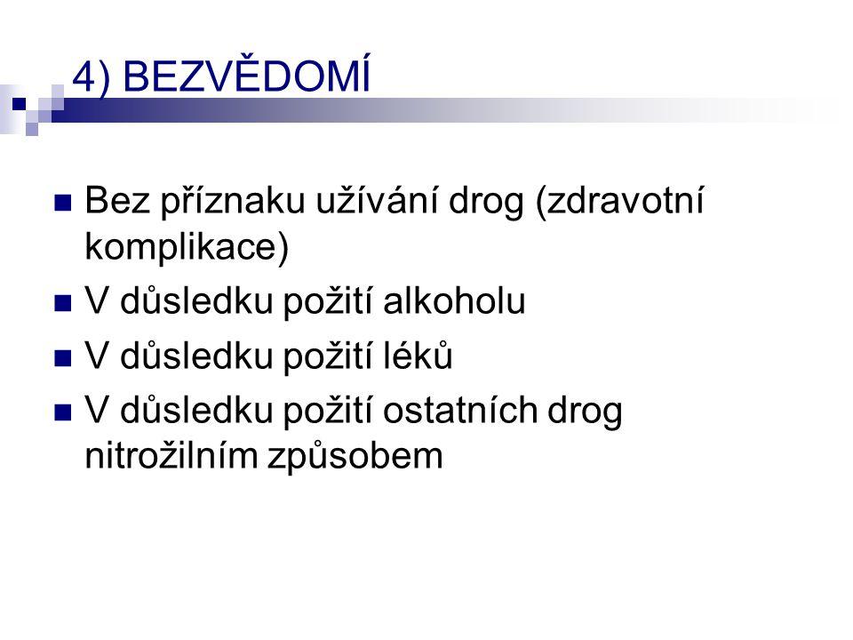 4) BEZVĚDOMÍ Bez příznaku užívání drog (zdravotní komplikace)