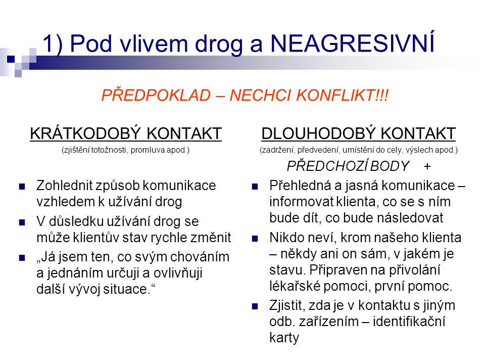 1) Pod vlivem drog a NEAGRESIVNÍ