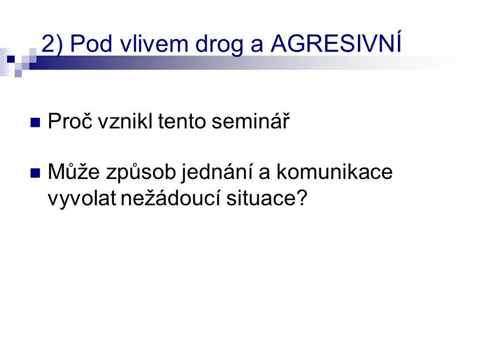 2) Pod vlivem drog a AGRESIVNÍ