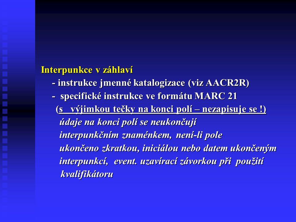 Interpunkce v záhlaví - instrukce jmenné katalogizace (viz AACR2R) - specifické instrukce ve formátu MARC 21.