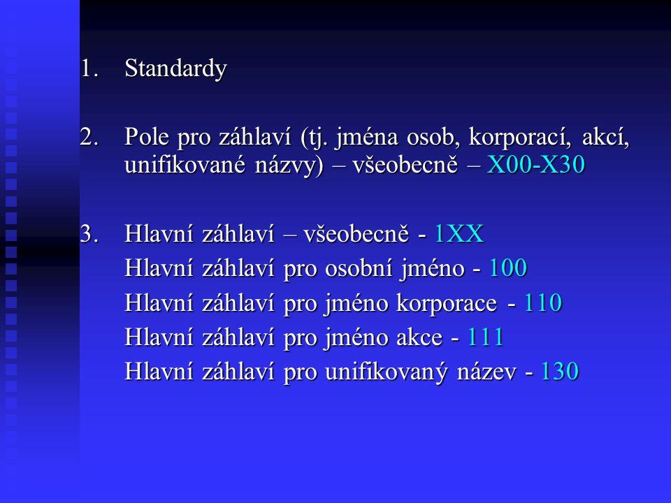 1. Standardy 2. Pole pro záhlaví (tj. jména osob, korporací, akcí, unifikované názvy) – všeobecně – X00-X30.