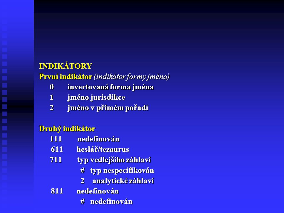 INDIKÁTORY První indikátor (indikátor formy jména) 0 invertovaná forma jména. 1 jméno jurisdikce.