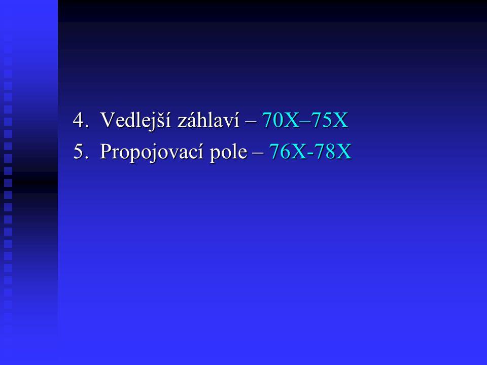 4. Vedlejší záhlaví – 70X–75X 5. Propojovací pole – 76X-78X