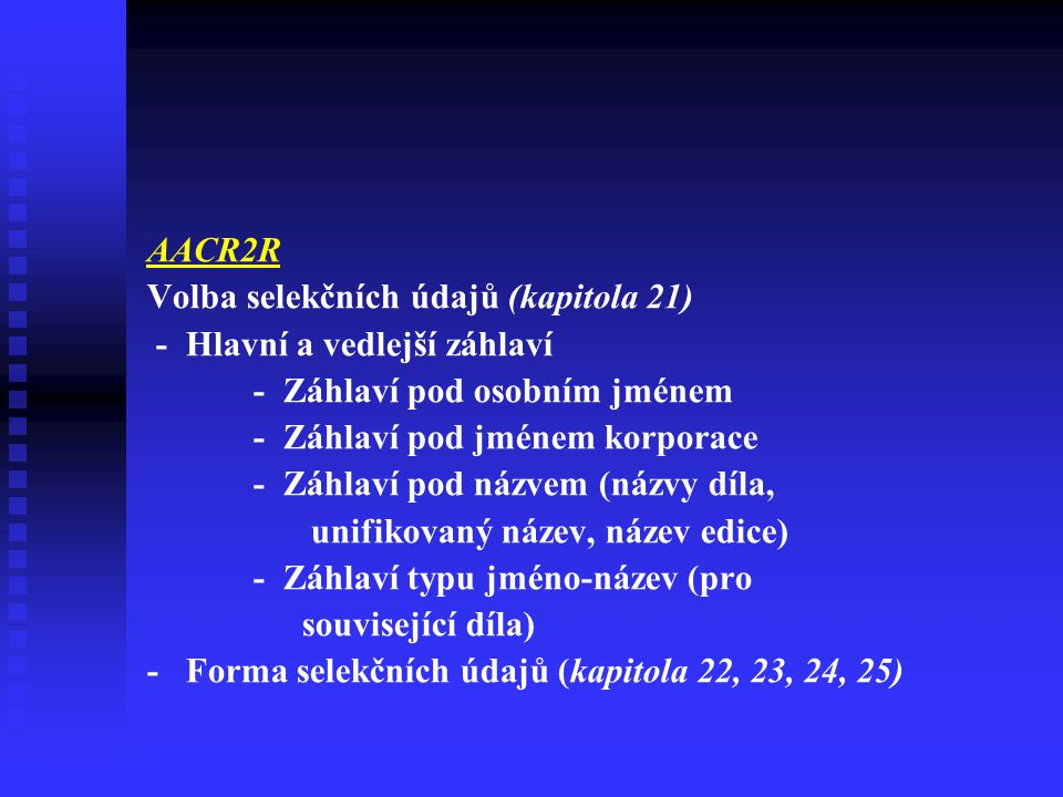 AACR2R Volba selekčních údajů (kapitola 21) - Hlavní a vedlejší záhlaví. - Záhlaví pod osobním jménem.