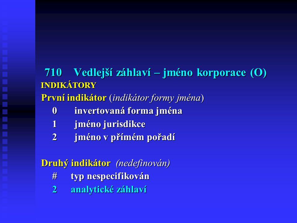 710 Vedlejší záhlaví – jméno korporace (O)