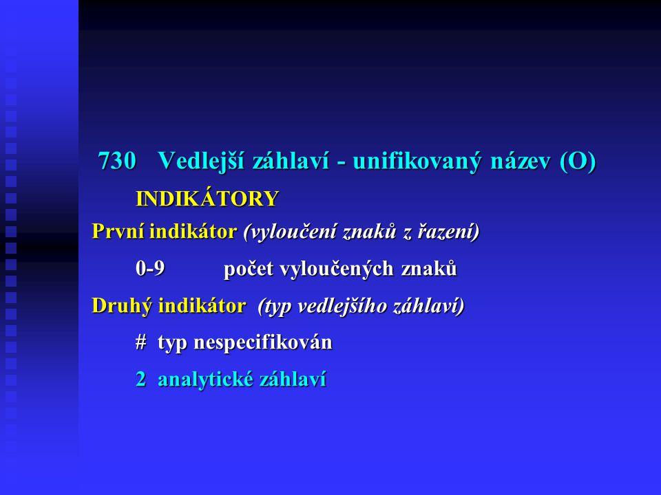 730 Vedlejší záhlaví - unifikovaný název (O) INDIKÁTORY