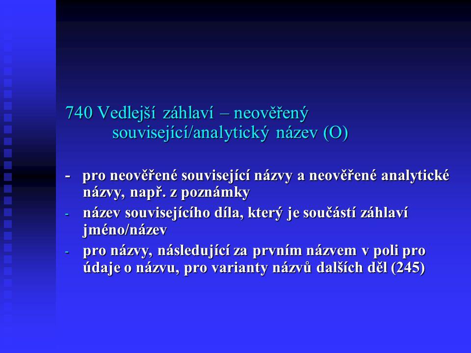740 Vedlejší záhlaví – neověřený související/analytický název (O)