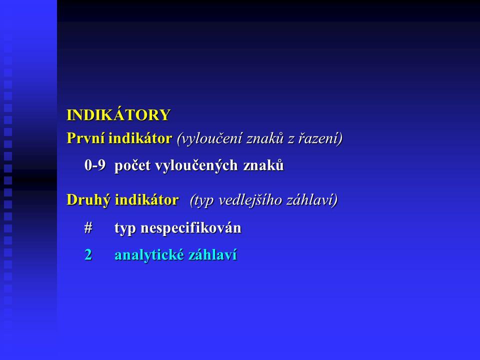 INDIKÁTORY První indikátor (vyloučení znaků z řazení) 0-9 počet vyloučených znaků. Druhý indikátor (typ vedlejšího záhlaví)