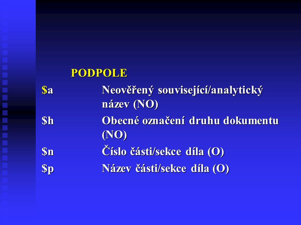 PODPOLE $a Neověřený související/analytický název (NO) $h Obecné označení druhu dokumentu (NO)