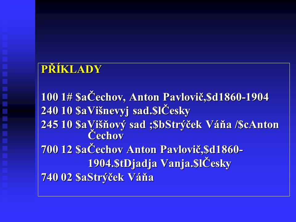 PŘÍKLADY 100 1# $aČechov, Anton Pavlovič,$d1860-1904. 240 10 $aVišnevyj sad.$lČesky.