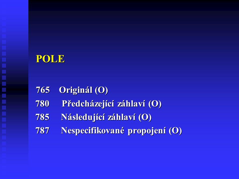 POLE 765 Originál (O) 780 Předcházející záhlaví (O)