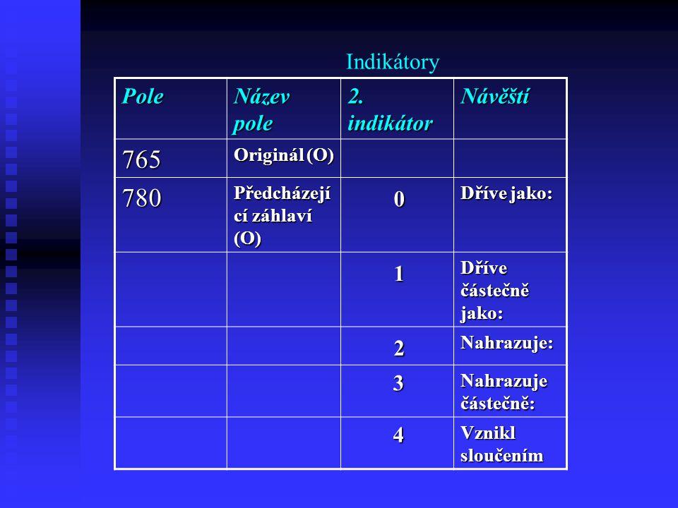 765 780 1 2 Indikátory Pole Název pole 2. indikátor Návěští 3 4