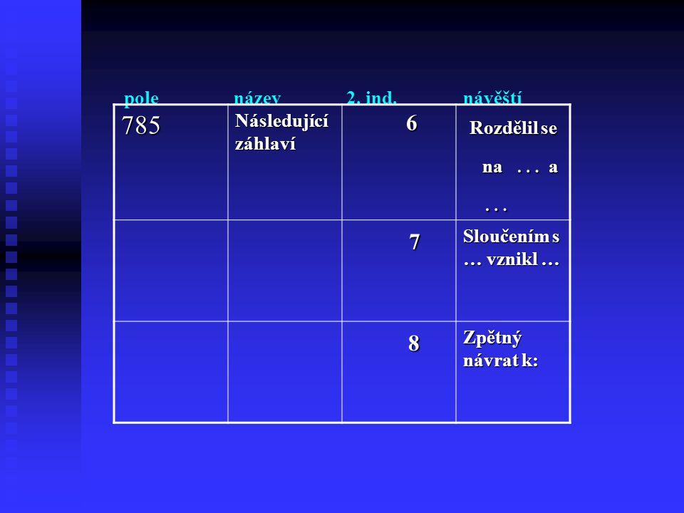 pole název 2. ind. návěští 785 Rozdělil se … 7 8 6 Následující záhlaví