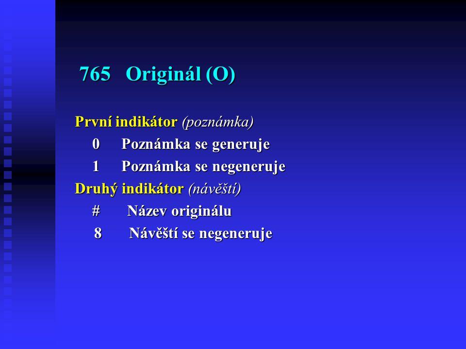 765 Originál (O) První indikátor (poznámka) 0 Poznámka se generuje