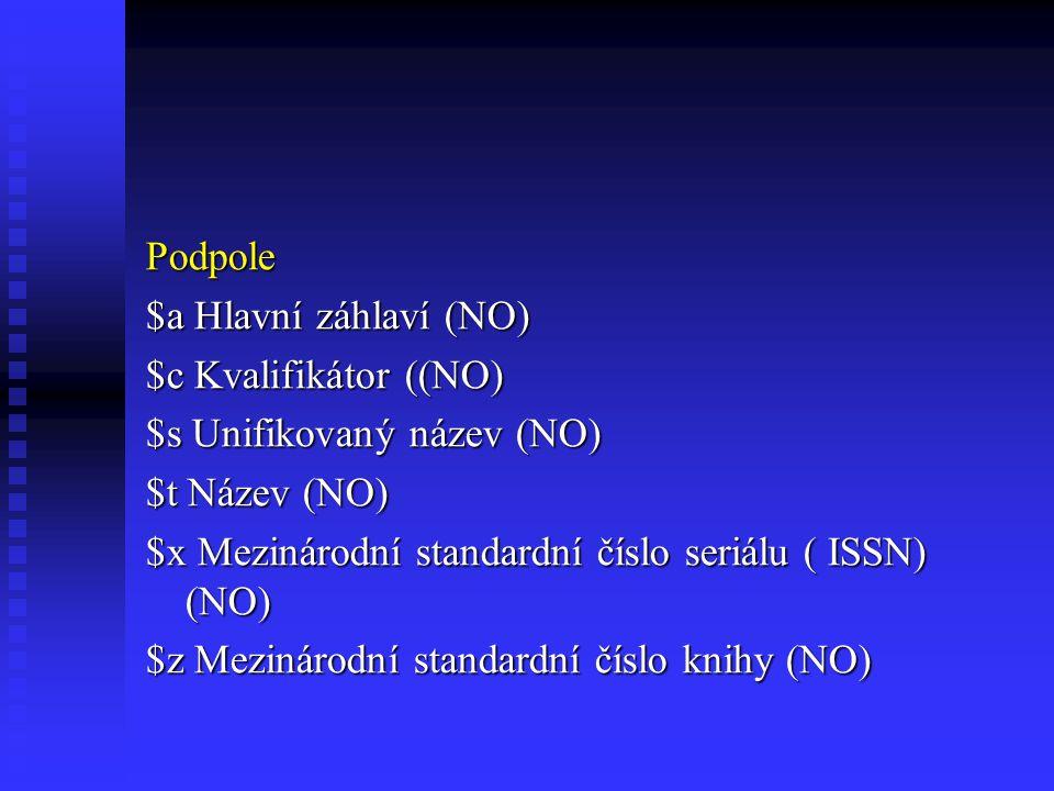 Podpole $a Hlavní záhlaví (NO) $c Kvalifikátor ((NO) $s Unifikovaný název (NO) $t Název (NO) $x Mezinárodní standardní číslo seriálu ( ISSN) (NO)