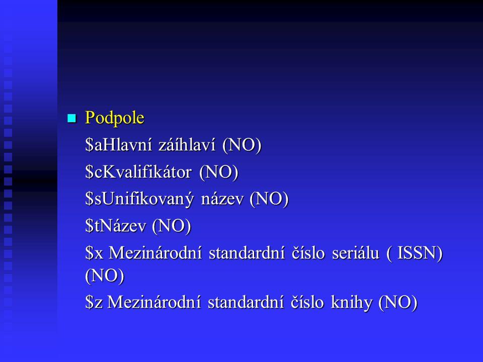 Podpole $aHlavní záíhlaví (NO) $cKvalifikátor (NO) $sUnifikovaný název (NO) $tNázev (NO) $x Mezinárodní standardní číslo seriálu ( ISSN) (NO)