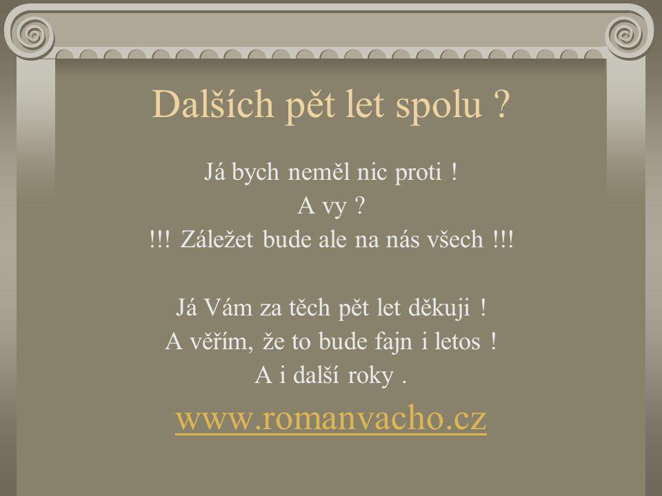 Dalších pět let spolu www.romanvacho.cz Já bych neměl nic proti !