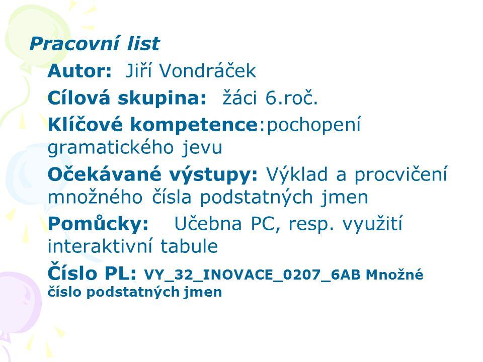 Pracovní list Autor: Jiří Vondráček. Cílová skupina: žáci 6.roč. Klíčové kompetence:pochopení gramatického jevu.