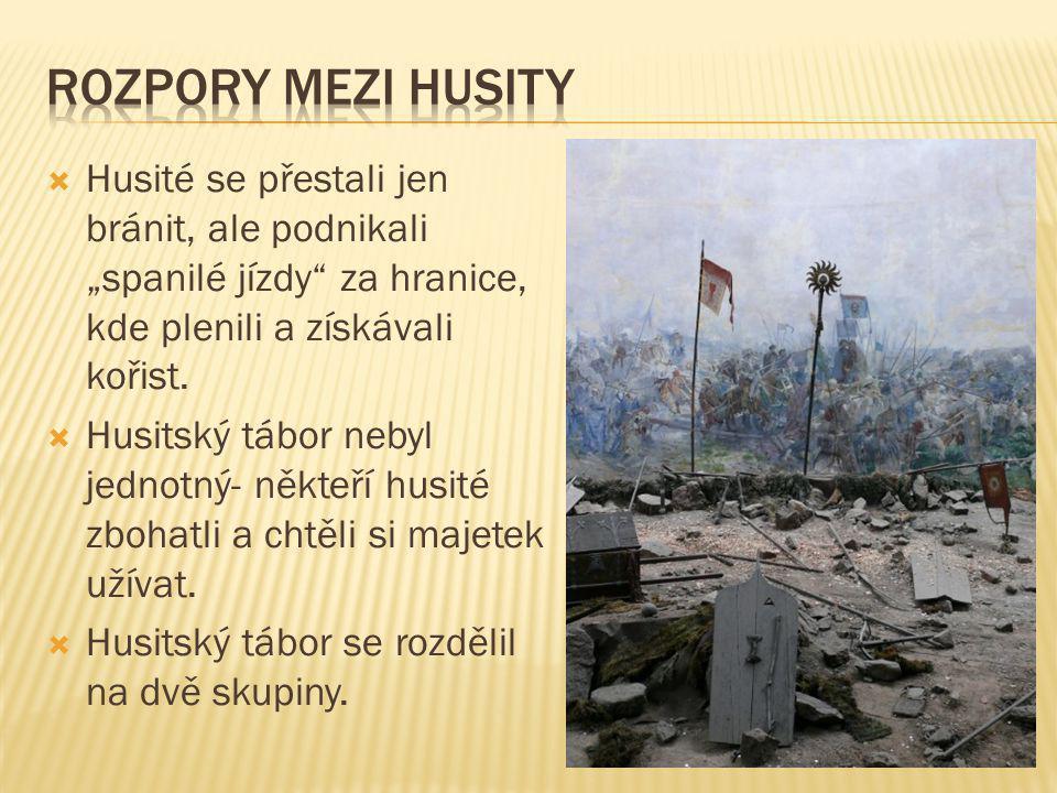 """Rozpory mezi husity Husité se přestali jen bránit, ale podnikali """"spanilé jízdy za hranice, kde plenili a získávali kořist."""