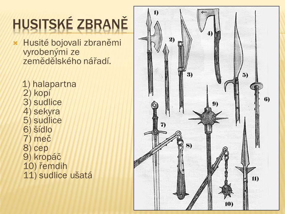 Husitské zbraně Husité bojovali zbraněmi vyrobenými ze zemědělského nářadí.