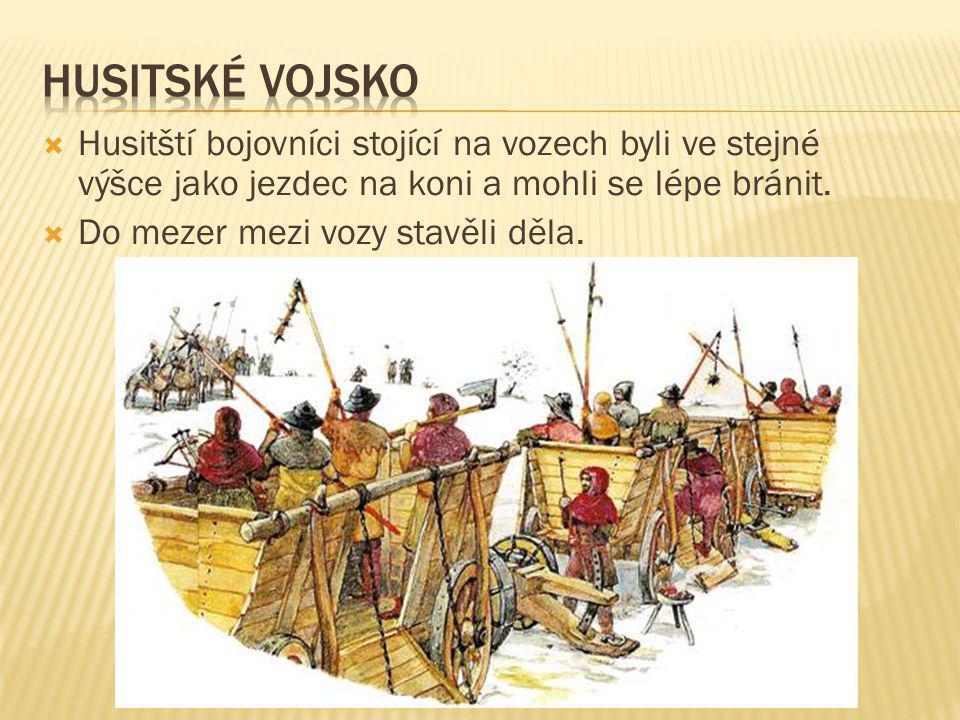 Husitské vojsko Husitští bojovníci stojící na vozech byli ve stejné výšce jako jezdec na koni a mohli se lépe bránit.
