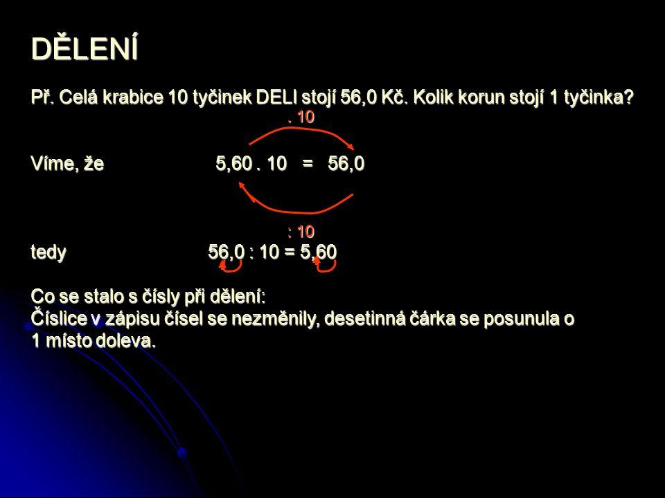 DĚLENÍ Př. Celá krabice 10 tyčinek DELI stojí 56,0 Kč. Kolik korun stojí 1 tyčinka Víme, že 5,60 . 10 = 56,0.
