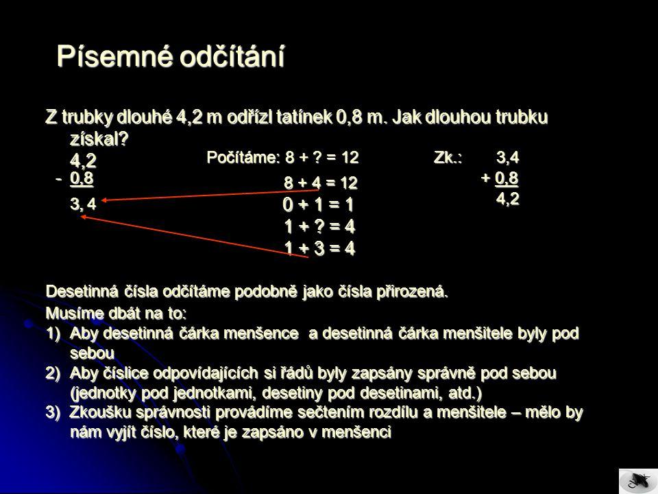 Písemné odčítání Z trubky dlouhé 4,2 m odřízl tatínek 0,8 m. Jak dlouhou trubku získal 4,2. 0 + 1 = 1.