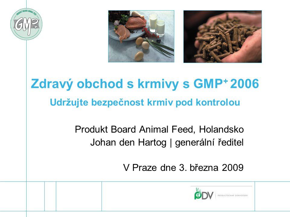 Zdravý obchod s krmivy s GMP+ 2006 Udržujte bezpečnost krmiv pod kontrolou