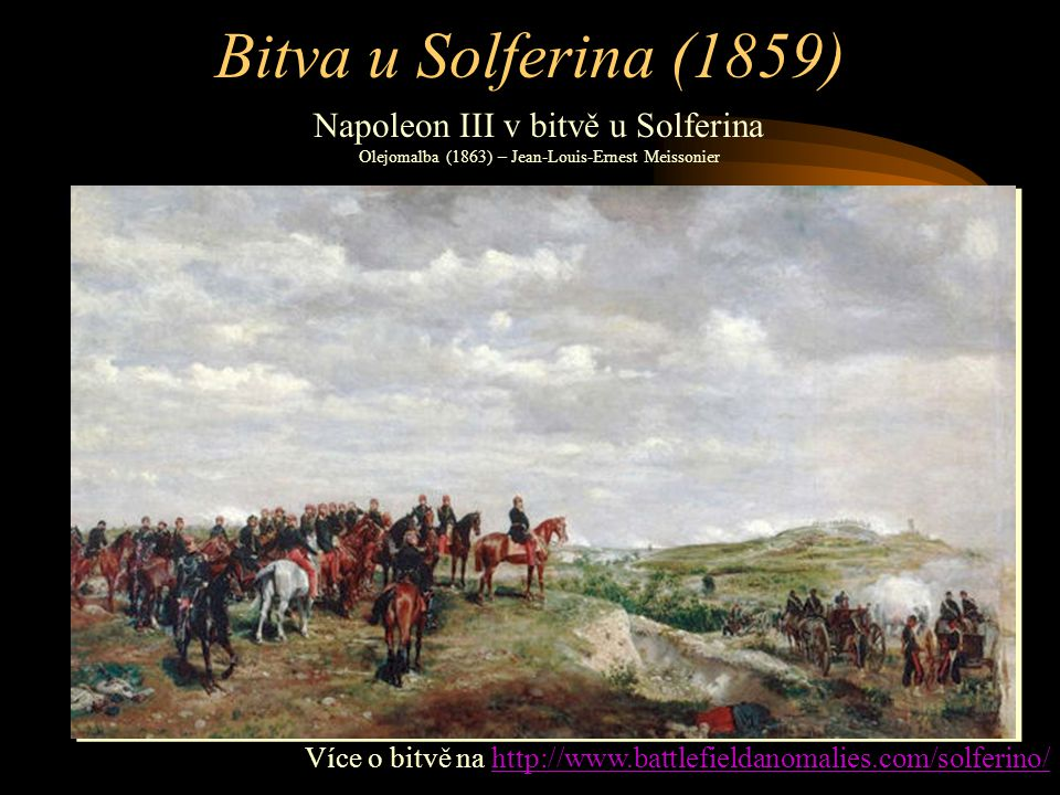 Bitva u Solferina (1859) Napoleon III v bitvě u Solferina Olejomalba (1863) – Jean-Louis-Ernest Meissonier.