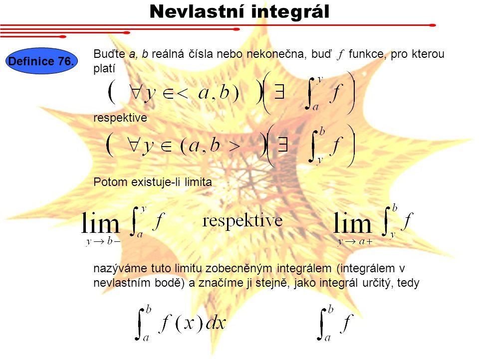 Nevlastní integrál Buďte a, b reálná čísla nebo nekonečna, buď f funkce, pro kterou platí. Definice 76.