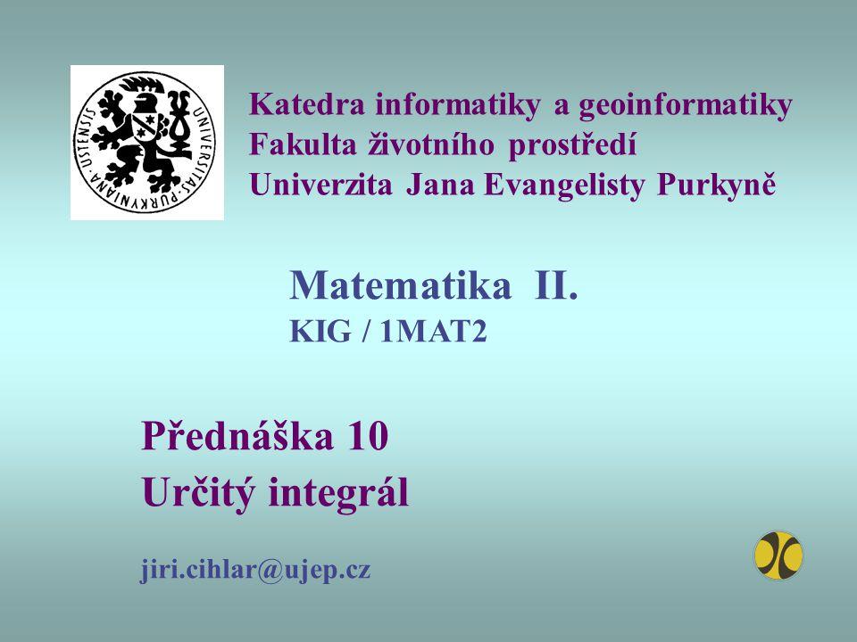 Přednáška 10 Určitý integrál jiri.cihlar@ujep.cz