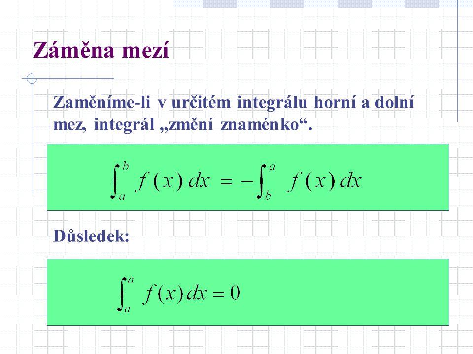 """Záměna mezí Zaměníme-li v určitém integrálu horní a dolní mez, integrál """"změní znaménko . Důsledek:"""