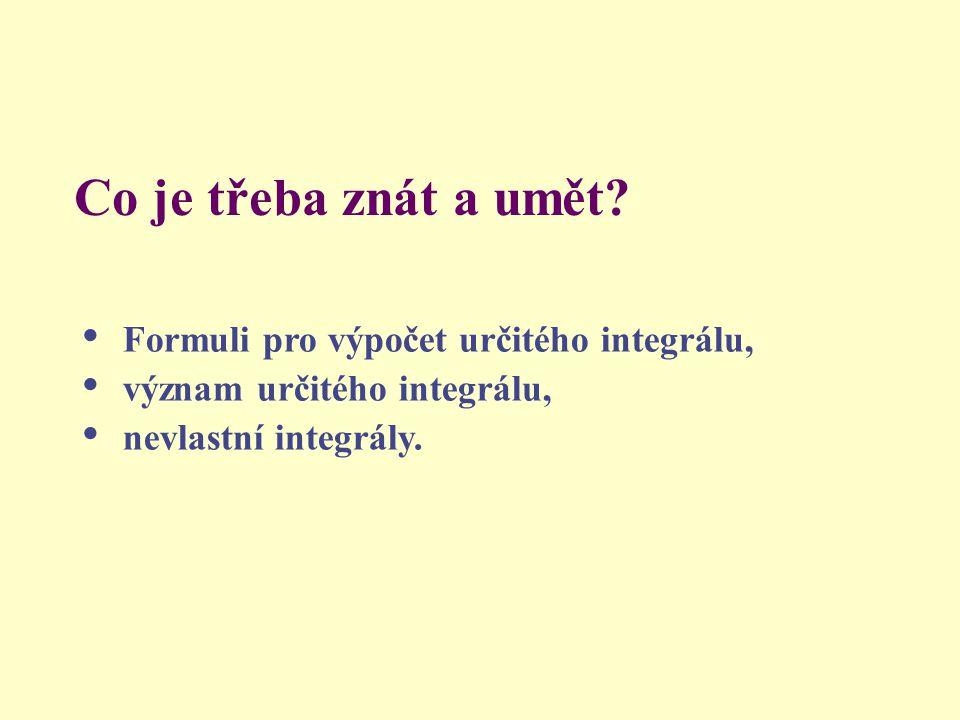 Co je třeba znát a umět Formuli pro výpočet určitého integrálu,