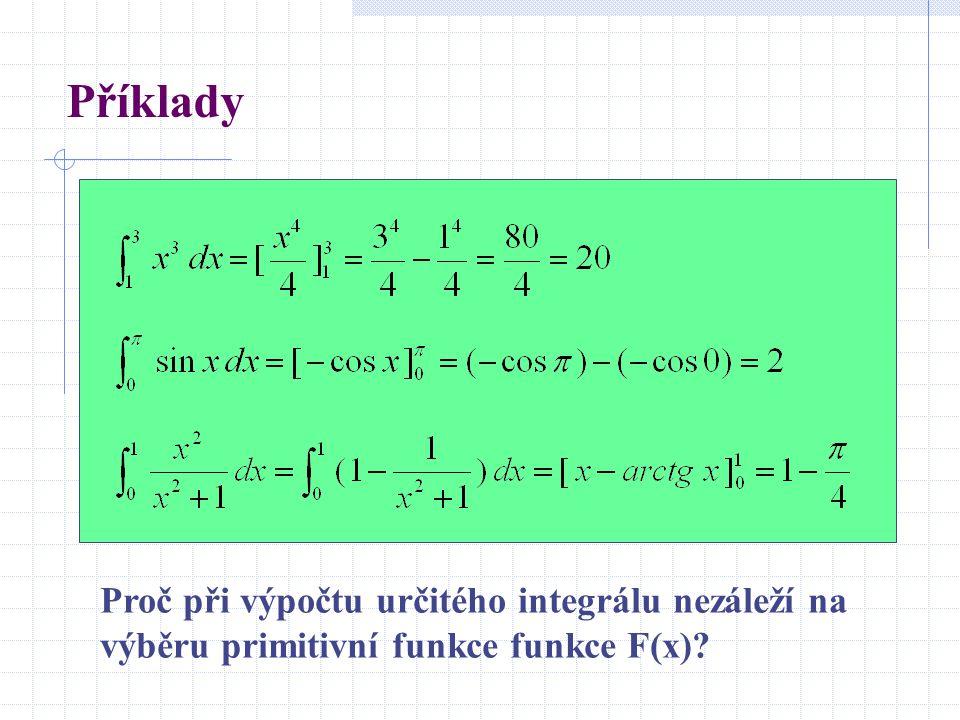 Příklady Proč při výpočtu určitého integrálu nezáleží na výběru primitivní funkce funkce F(x)