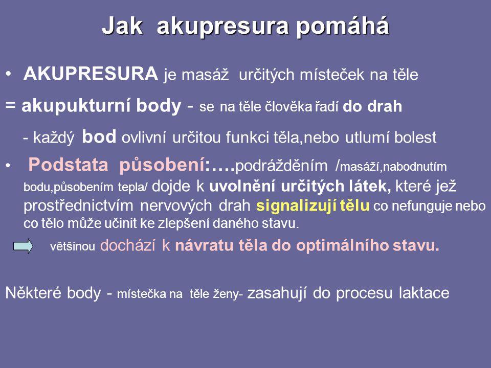 Jak akupresura pomáhá AKUPRESURA je masáž určitých místeček na těle