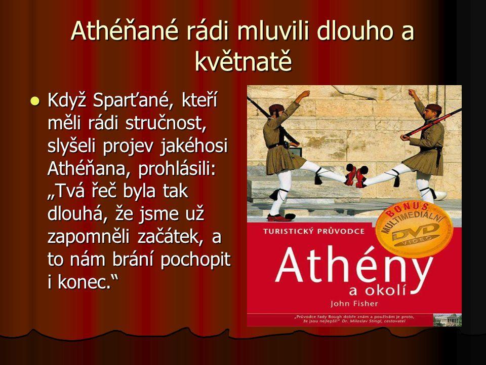 Athéňané rádi mluvili dlouho a květnatě