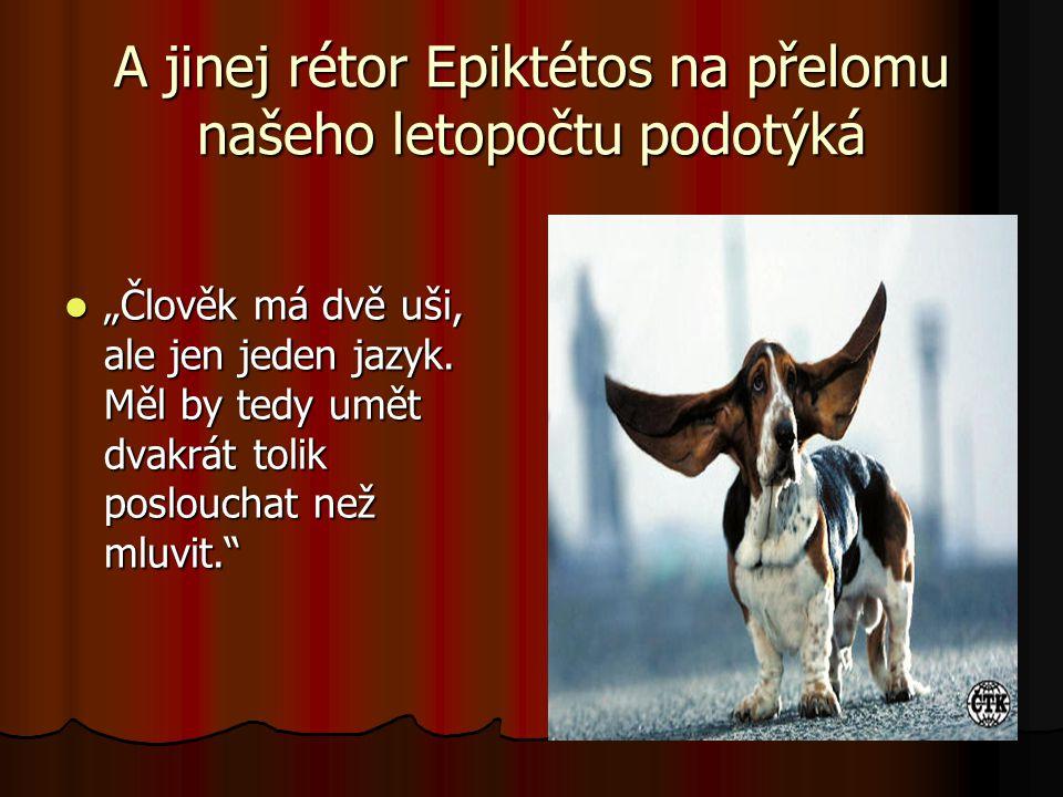 A jinej rétor Epiktétos na přelomu našeho letopočtu podotýká