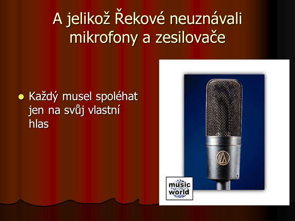 A jelikož Řekové neuznávali mikrofony a zesilovače