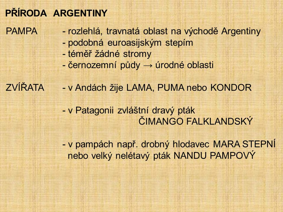 PŘÍRODA ARGENTINY PAMPA - rozlehlá, travnatá oblast na východě Argentiny. - podobná euroasijským stepím.
